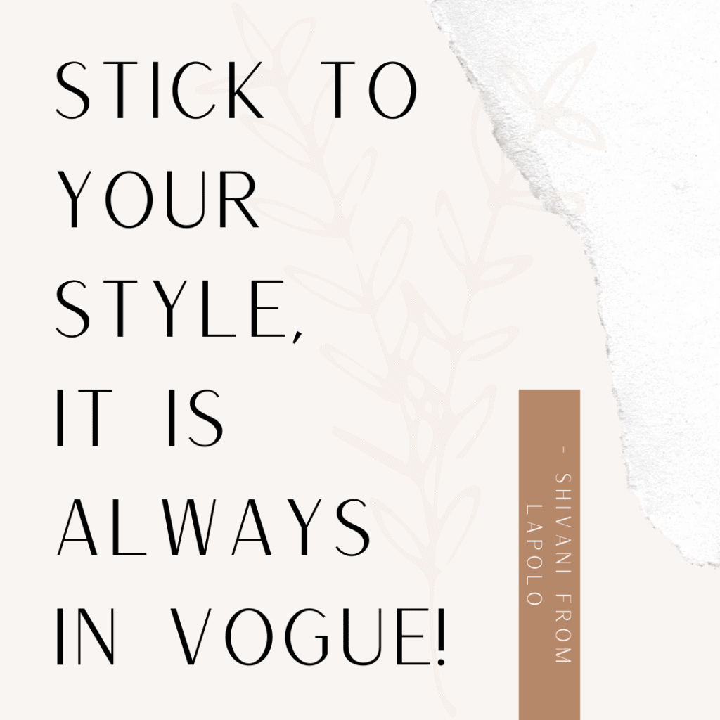 """Stick to your style, it is always in vogue!"""