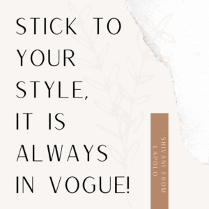 """""""Stick to your style, it is always in vogue!"""""""