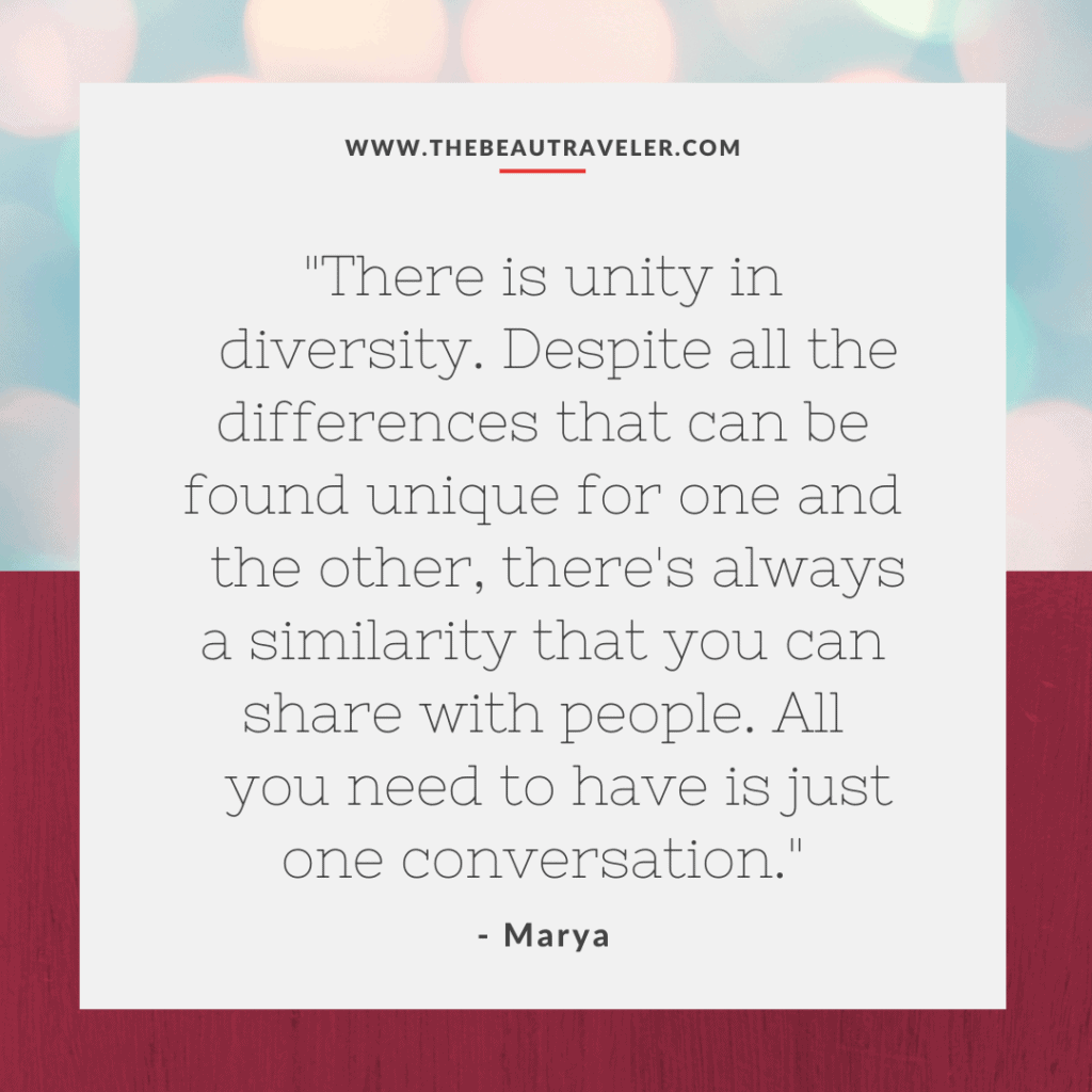 "quote box that says, ""There is unity in diversity. Despite all the differences that can be found unique for one and the other, there's always a similarity that you can share with people. All you need to have is just one conversation."""