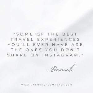 """quote box that says, """"Some of the best travel experiences you'll ever have are the ones you don't share on Instagram."""""""
