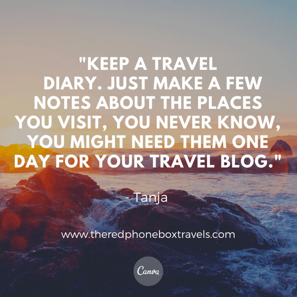"quote box that says, ""Keep a travel diary. Just make a few notes about the places you visit, you never know, you might need them one day for your travel blog."""