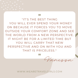 """quote box that says, """"It's the best thing you will ever spend your money on because it forces you to move outside your comfort zone and see the world from a new perspective. It might be for a limited time but you will carry that new perspective and on with you and that is priceless."""""""