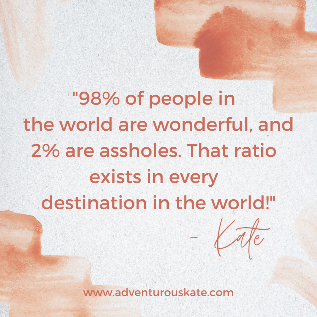 "quote box that says, ""98% of people in the world are wonderful, and 2% are assholes. That ratio exists in every destination in the world!"""