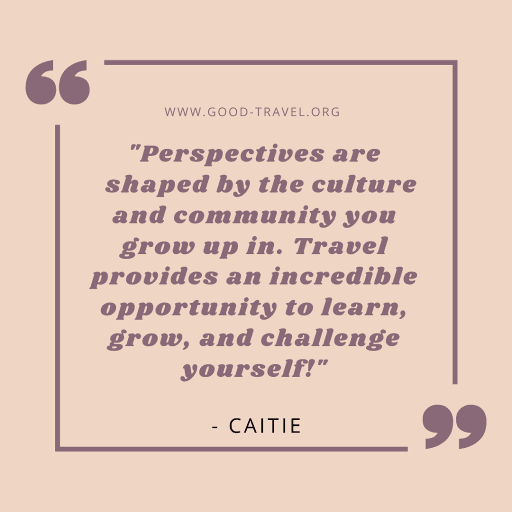 "quote box that says, ""Perspectives are shaped by the culture and community you grow up in. Travel provides an incredible opportunity to learn, grow, and challenge yourself!"""