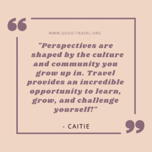 """quote box that says, """"Perspectives are shaped by the culture and community you grow up in. Travel provides an incredible opportunity to learn, grow, and challenge yourself!"""""""